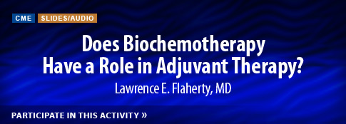 Does Biochemotherapy Have a Role in Adjuvant Therapy?