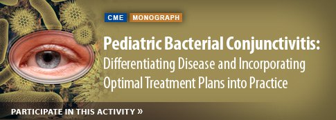 Pediatric Bacterial Conjuctivitis: Differentiating Disease and Incorporating Optimal Treatment Plans into Practice
