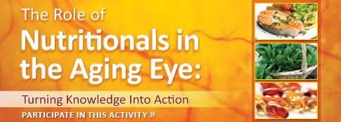 The Role of Nutritionals in the Aging Eye: Turning Knowledge into Action