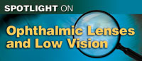 Spotlight on Ophthalmic lenses and Low vision