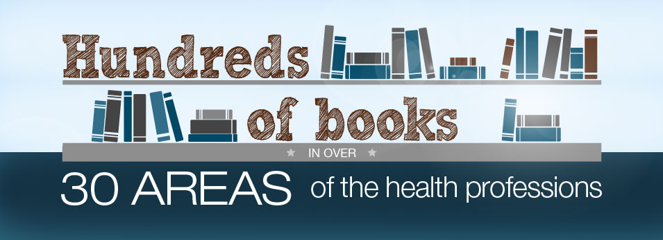 Hundreds of Books in over 30 Areas of Health Profession